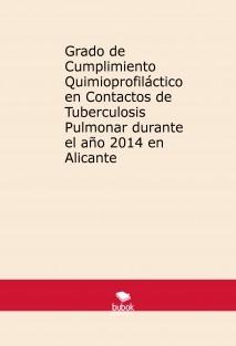 Grado de Cumplimiento Quimioprofiláctico en Contactos de Tuberculosis Pulmonar durante el año 2014 en Alicante