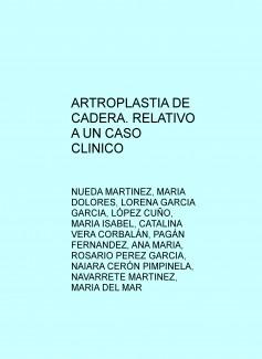 ARTROPLASTIA DE CADERA. RELATIVO A UN CASO CLINICO