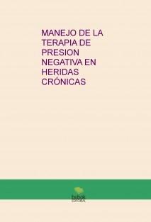 MANEJO DE LA TERAPIA DE PRESION NEGATIVA EN HERIDAS CRÓNICAS