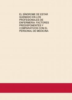 EL SÍNDROME DE ESTAR QUEMADO EN LOS PROFESIONALES DE ENFERMERIA: FACTORES PREDISPONENTES Y COMPARATIVOS CON EL PERSONAL DE MEDICINA