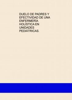 DUELO DE PADRES Y EFECTIVIDAD DE UNA  ENFERMERÍA HOLÍSTICA EN UNIDADES PEDIÁTRICAS.