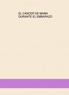 EL CÁNCER DE MAMA DURANTE EL EMBARAZO