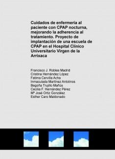 Cuidados de enfermería al paciente con CPAP nocturna, mejorando la adherencia al tratamiento. Proyecto de implantación de una escuela de CPAP en el Hospital Clínico Universitario Virgen de la Arrixaca