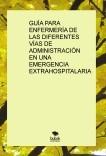 GUÍA PARA ENFERMERÍA DE LAS DIFERENTES VÍAS DE ADMINISTRACIÓN EN UNA EMERGENCIA EXTRAHOSPITALARIA
