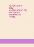 IMPORTANCIA DEL AUTOCUIDADO EN PACIENTES DIABÉTICOS TIPO 2