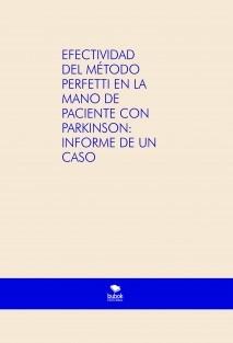 EFECTIVIDAD DEL MÉTODO PERFETTI EN LA MANO DE PACIENTE CON PARKINSON: INFORME DE UN CASO