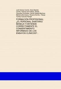 FORMACIÓN PROFESIONAL: ¿EL PERSONAL SANITARIO MANEJA Y ENTIENDE CORRECTAMENTE EL CONSENTIMIENTO INFORMADO DE LOS ENSAYOS CLÍNICOS?