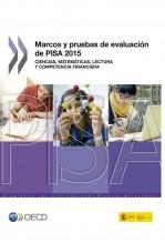 Marcos y pruebas de evaluación de PISA 2015. Ciencias, matemáticas, lectura y competencia financiera