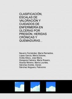 CLASIFICACIÓN, ESCALAS DE VALORACIÓN Y CUIDADOS DE ENFERMERÍA EN ÚLCERAS POR PRESIÓN, HERIDAS CRÓNICAS Y QUEMADURAS.