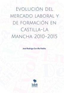 Evolución del mercado laboral y de formación en Castilla-La Mancha 2010-2015