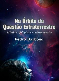 Na Órbita da Questão Extraterrestre: fábulas ufológicas e outros ensaios