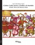 Cómo Cuba puso a bailar al mundo. Veinte años del Buena Vista
