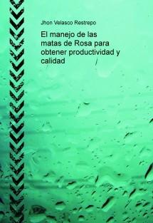El manejo de las matas de Rosa para obtener productividad y calidad