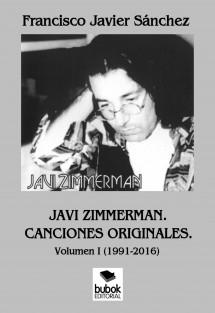 JAVI ZIMMERMAN. CANCIONES ORIGINALES. TOMO I (1991-2016)