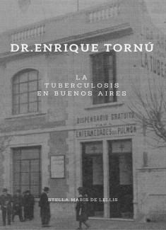 Dr. Enrique Tornú. La Tuberculosis en la ciudad de Buenos Aires