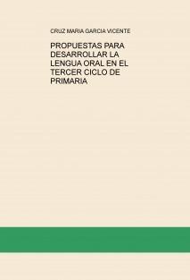 PROPUESTAS PARA DESARROLLAR LA LENGUA ORAL EN EL TERCER CICLO DE PRIMARIA