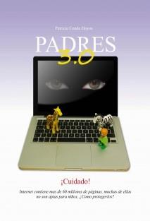 PADRES 3.0. Como proteger a nuestros hijos de los peligros de Internet