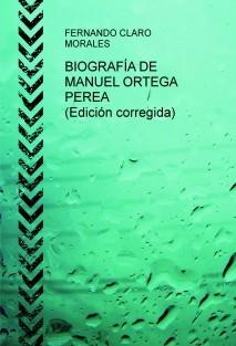 BIOGRAFÍA DE MANUEL ORTEGA PEREA (Edición corregida)