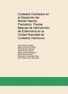 Cuidados Centrados en el Desarrollo del Recién Nacido Prematuro. Pautas Básicas de Intervención de Enfermería en la Unidad Neonatal de Cuidados Intensivos