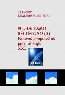 PLURALISMO RELIGIOSO (3) Nuevas propuestas para el siglo XXI