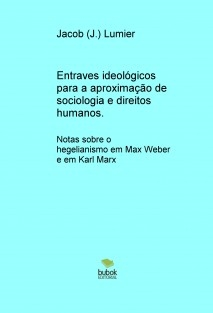 Entraves ideológicos para a aproximação de sociologia e direitos humanos. Notas sobre o hegelianismo em Max Weber e em Karl Marx