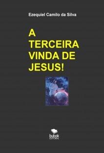 A TERCEIRA VINDA DE JESUS