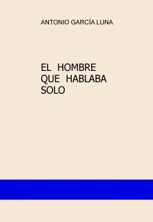 EL  HOMBRE  QUE  HABLABA  SOLO