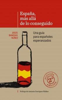 ESPAÑA, MÁS ALLÁ DE LO CONSEGUIDO. Una guía para españoles esperanzados (2ª Edición)