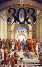 Libro 303 frases históricas, autor FRANCISCO SANCHEZ FERRERA