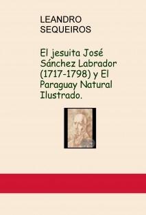 El jesuita José Sánchez Labrador (1717-1798) y El Paraguay Natural Ilustrado.