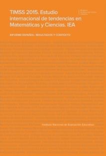 TIMSS 2015. ESTUDIO INTERNACIONAL DE TENDENCIAS EN MATEMÁTICAS Y CIENCIAS (IEA). INFORME ESPAÑOL: RESULTADOS Y CONTEXTO