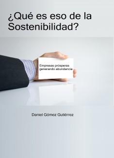 ¿Qué es eso de la Sostenibilidad? Empresas prósperas generando abundancia.