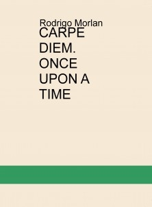 CARPE DIEM. ONCE UPON A TIME