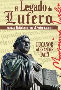 El Legado de Lutero. Ensayos históricos sobre el Protestantismo