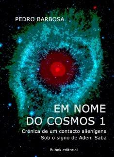 EM NOME DO COSMOS 1: Sob o signo de Adeni Saba (crónica de um contacto alienígena)