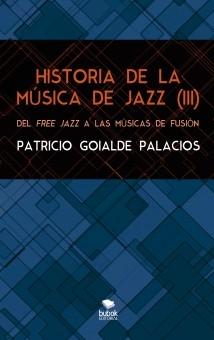 HISTORIA DE LA MÚSICA DE JAZZ (III). Del free jazz a las músicas de fusión