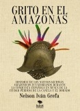 Grito en el Amazonas. Historia de los nativos kitchwas amazónicos ecuatorianos durante la conquista española en busca de la ciudad de la Canela y el Dorado