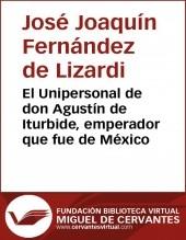Libro El Unipersonal de don Agustín de Iturbide, emperador que fue de México, autor Biblioteca Miguel de Cervantes