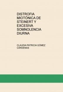 DISTROFIA MIOTÓNICA DE STEINERT Y EXCESIVA SOMNOLENCIA DIURNA
