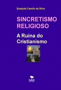 SINCRETISMO RELIGIOSO - A Ruína do Cristianismo