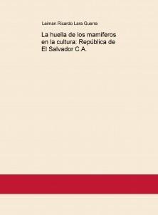 La huella de los mamíferos en la cultura: República de El Salvador C.A.