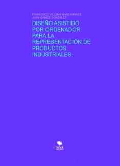 DISEÑO ASISTIDO POR ORDENADOR PARA LA REPRESENTACIÓN DE PRODUCTOS INDUSTRIALES.