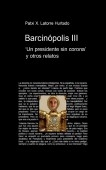 Barcinópolis III. 'Un presidente sin corona' y otros relatos