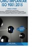 COMO IMPLANTAR ISO 9001:2015 PASO A PASO - Formatos y requisitos para cumplir. Compresión de cada requisito. Preguntas y respuestas para defender la auditoría externa. Cuadro de mando para mantener el sistema de gestión.
