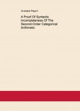 Libro A Proof Of Syntactic Incompleteness Of The Second-Order Categorical Arithmetic, autor Giuseppe Raguní