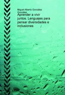 Aprender a vivir juntos. Lenguajes para pensar diversidades e inclusiones