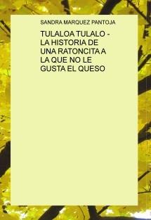 TULALOA TULALO - LA HISTORIA DE UNA RATONCITA A LA QUE NO LE GUSTA EL QUESO