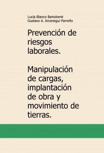 Prevención de riesgos laborales. Manipulación de cargas, implantación de obra y movimiento de tierras.