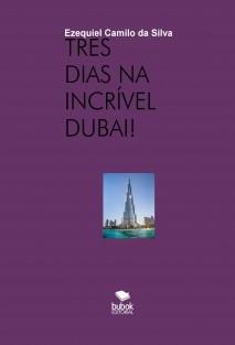 TRÊS DIAS NA INCRÍVEL DUBAI!