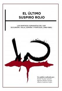 EL ÚLTIMO SUSPIRO ROJO. LOS PARTIDOS COMUNISTAS DEL SUR DE EUROPA: ITALIA, ESPAÑA Y PORTUGAL (1960-1980)